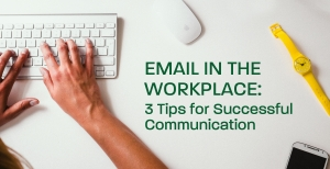 Email in the Workplace: 3 Tips for Successful Communication